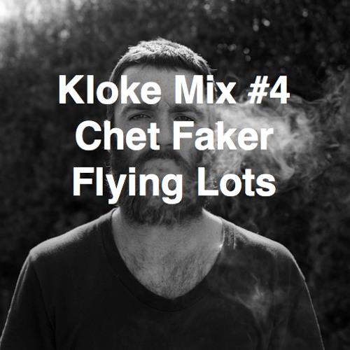 Kloke Mix #4 // Chet Faker // Flying Lots