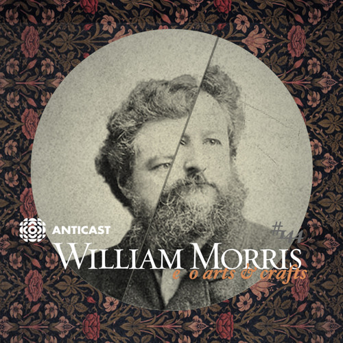 AntiCast 144 – William Morris e o Arts & Crafts