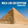 Walk Like An Egyptian (Boehmer Edit)