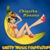 Shitty Music Foundation - Chiquita Banana