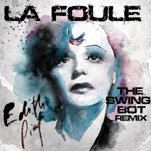 Edith Piaf - La Foule (The Swing Bot Remix)