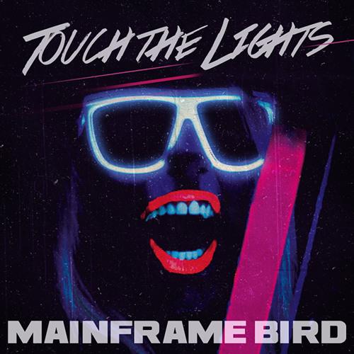 Mainframe Bird - Touch the Lights
