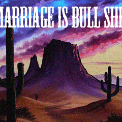 Marriage Is Bull Shit