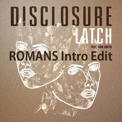 Disclosure Ft. The Melker Project & Oliver Heldens - Latch (ROMANS Intro Edit) *DONWLOAD NOW!*