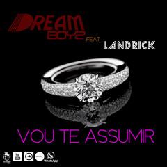 Dream Boyz - Vou Te Assumir Ft Landrick (Prod by WonderBoyz)