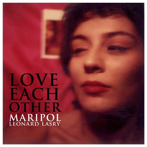 LOVE EACH OTHER - MARIPOL x LEONARD LASRY