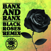 Banx & Ranx - Black Roses Remix ***FREE DOWNLOAD***
