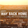 Mako - Way Back Home (Kevin Easy Remix) [FREE DOWNLOAD] // Supported by Nicky Romero