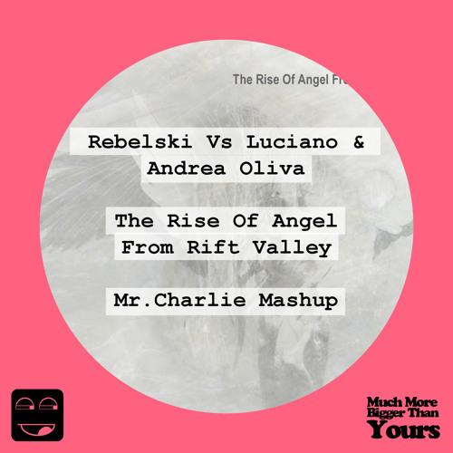 Rebelski Vs Luciano & Andrea Oliva - The Rise Of Angel From Rift Valley (Mr.Charlie Mashup)