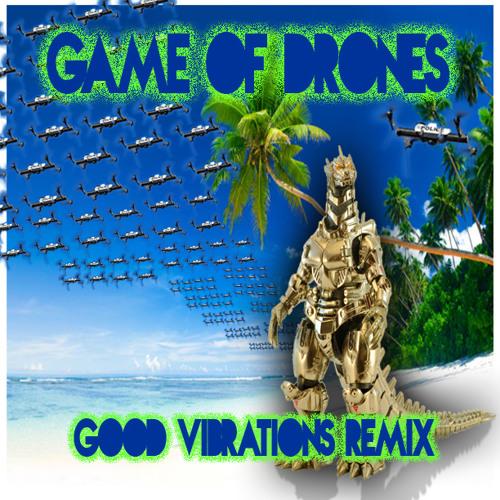 Good Vibrationz (Game of Drones Remix)