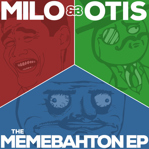 Milo & Otis - Memebahton EP pt 2: (Feel) Like A Sir