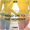 Eduardo Baldera & Varilla Feat. Jason Gaffner - Hold On To This Moment (Original Mix)