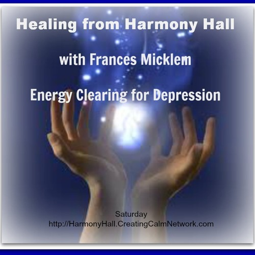 Healing from Harmony Hall with Frances Micklem - Energy Clearing for Depression
