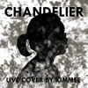 Chandelier - Sia (live cover By Kimmee)