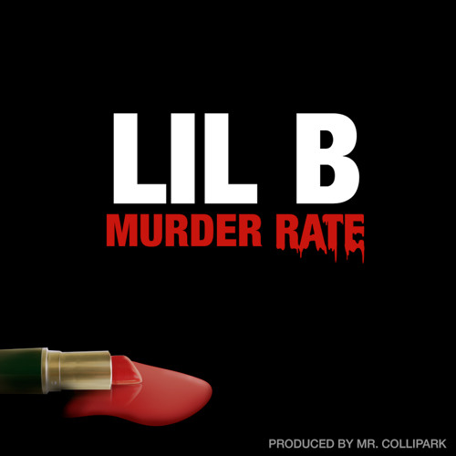 Lil B - Murder Rate (DIRTY)