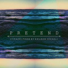 Cypher ~ Pretend (Prod. by Golden Vessel)