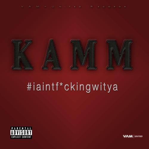KAMM - #iaintf*ckingwitya | Prod.byMr.RAZ | VAM-United Records