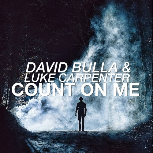 David Bulla & Luke Carpenter - Count On Me (Original Mix)