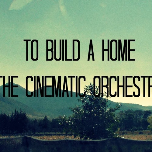 Cinematic Orchestra - To Build A Home (GregCookeMusic Remix) (Free)