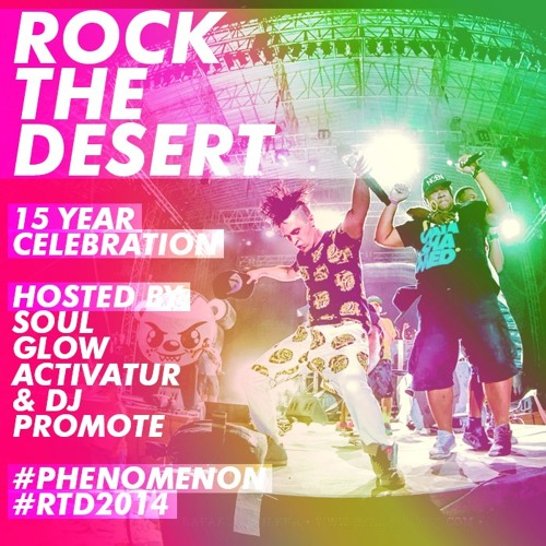 Rock The Desert 15 Year Celebration - Hosted by Soul Glow Activatur & DJ Promote #Phenomenon