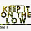 Keep It On The Low (Feat F-eezy) (prod. patrick lee)