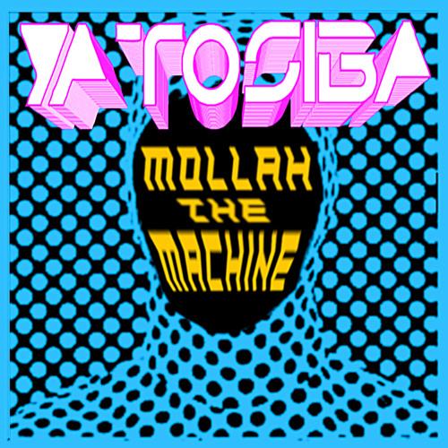 Ya Tosiba - Mollah The Machine