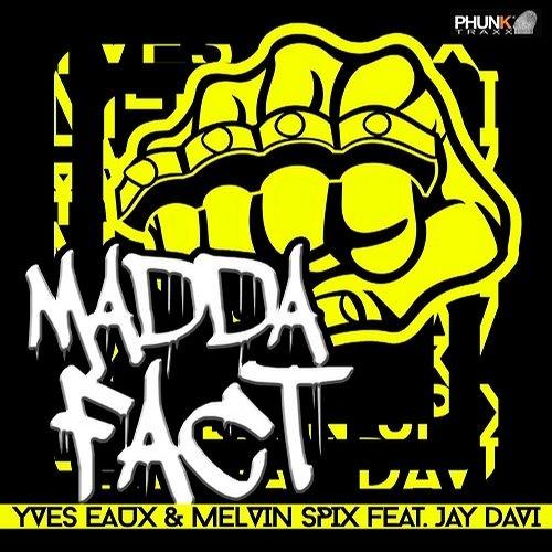 Yves Eaux & Melvin Spix Feat. Jay Davi - Madda Fact (Taktfast Remix)[Phunk Traxx]