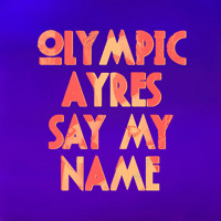 Olympic Ayres Say My Name Artwork