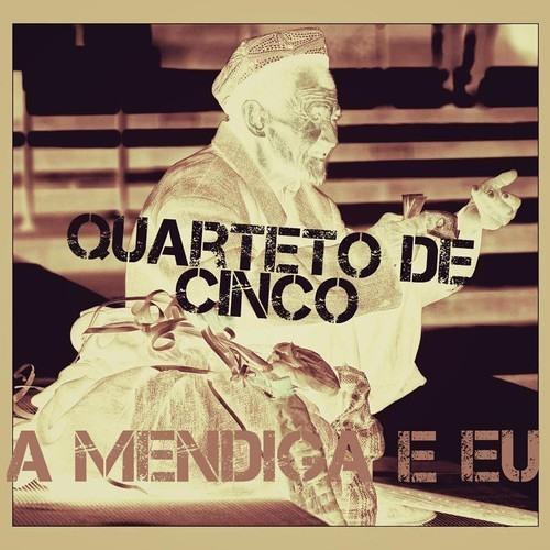 A Mendiga e Eu - Quarteto de Cinco