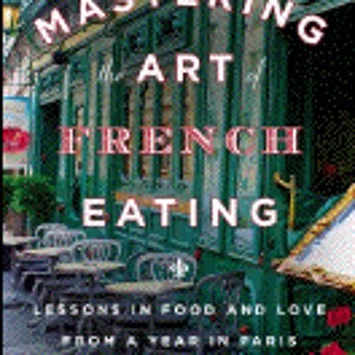 MASTERING THE ART OF FRENCH EATING By Ann Mah, Read By Mozhan Marno