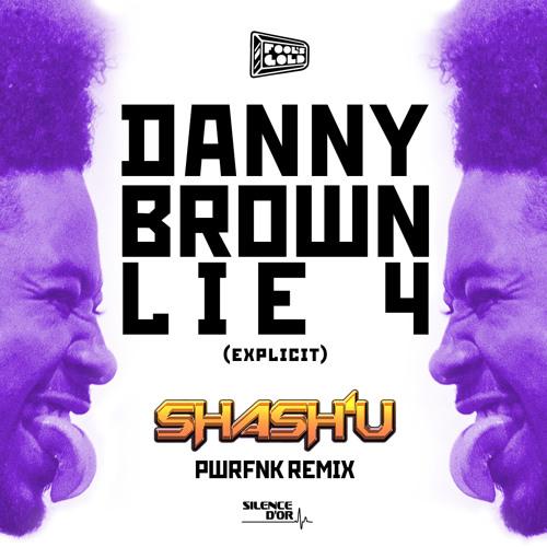 Danny Brown Lie 4 Shash U Pwrfnk Remix By Shash U