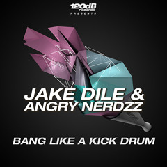 Jake Dile & Angry Nerdzz - Bang Like A Kickdrum (Original) Snippet