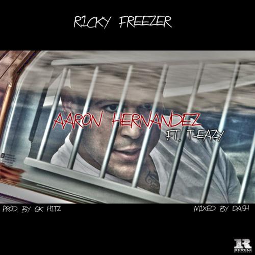 Aaron Hernandez Ft. T-Eazy Prod. by GK Hitz