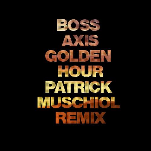 Boss Axis - Golden Hour (Patrick Muschiol Remix) FREE DOWNLOAD