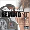 Vondre Wood - Remind Me (Prod.by E2DAG)