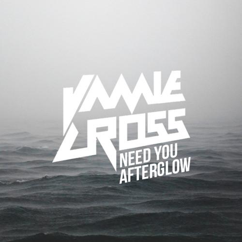 Need You Afterglow - Loadstar vs Wilkinson (Jamie Cross Mixup)
