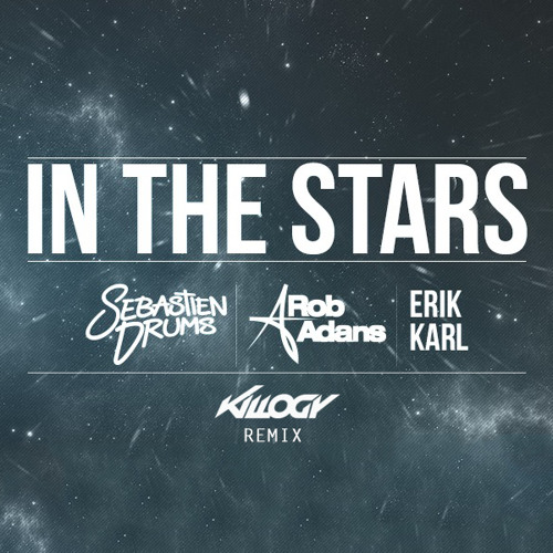 Sebastien Drums & Rob Adans Feat Erik Karl - In The Stars (Killogy Remix)