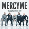 Welcome To The New (by MercyMe) Cover