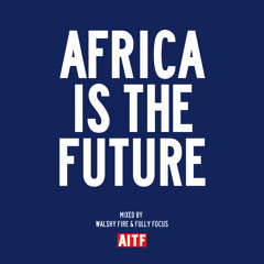 Walshy Fire x Fully Focus - Africa Is The Future
