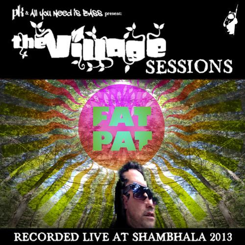 Shambhala 2013 set - FAT PAT - The Village Sessions