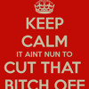 Cut That B**** Off