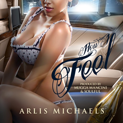 Arlis Michaels - How I Feel {Prod. By Mugga Mancini & Soulful}