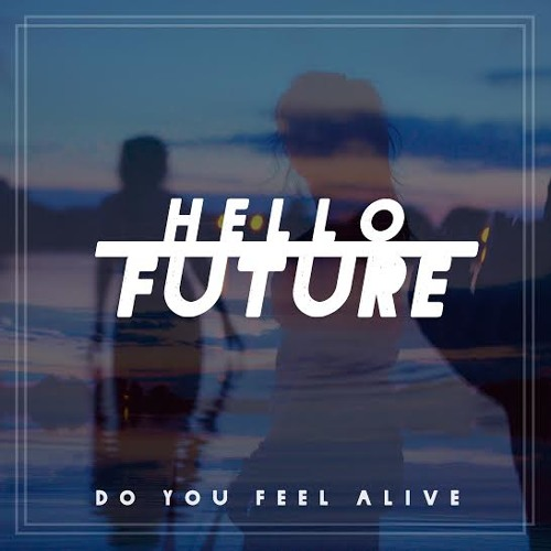 hello-future-do-you-feel-alive