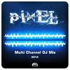 Pixel Multi Channel Djmix 2014