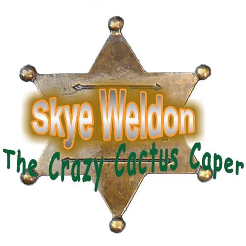 Skye Weldon & The Crazy Cactus Caper