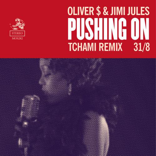 Oliver $ & Jimi Jules - Pushing On (Tchami Remix)
