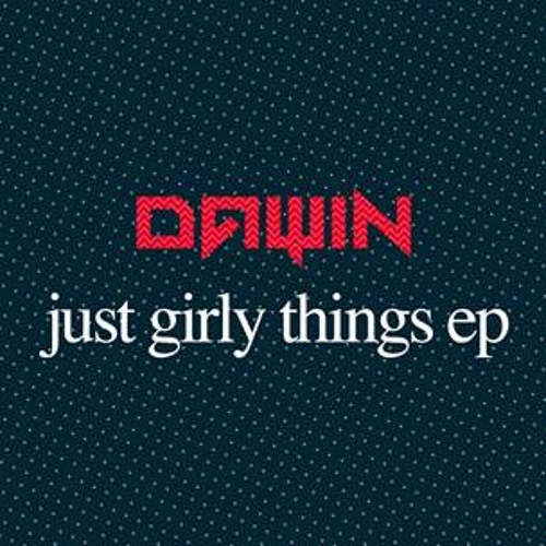 Dawin   Just Girly Things (Kiely Rich Remix)
