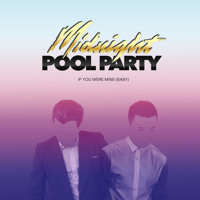Midnight Pool Party If You Were Mine (Baby) Artwork