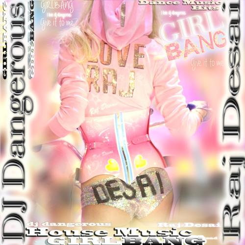 Girlbang by dj dangerous raj desai house music 2014 new for House music 2014