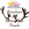 Reindeer's Are Better Than People - Princess Brittany